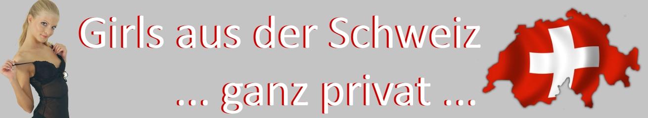 Girls aus der Schweiz ganz privat